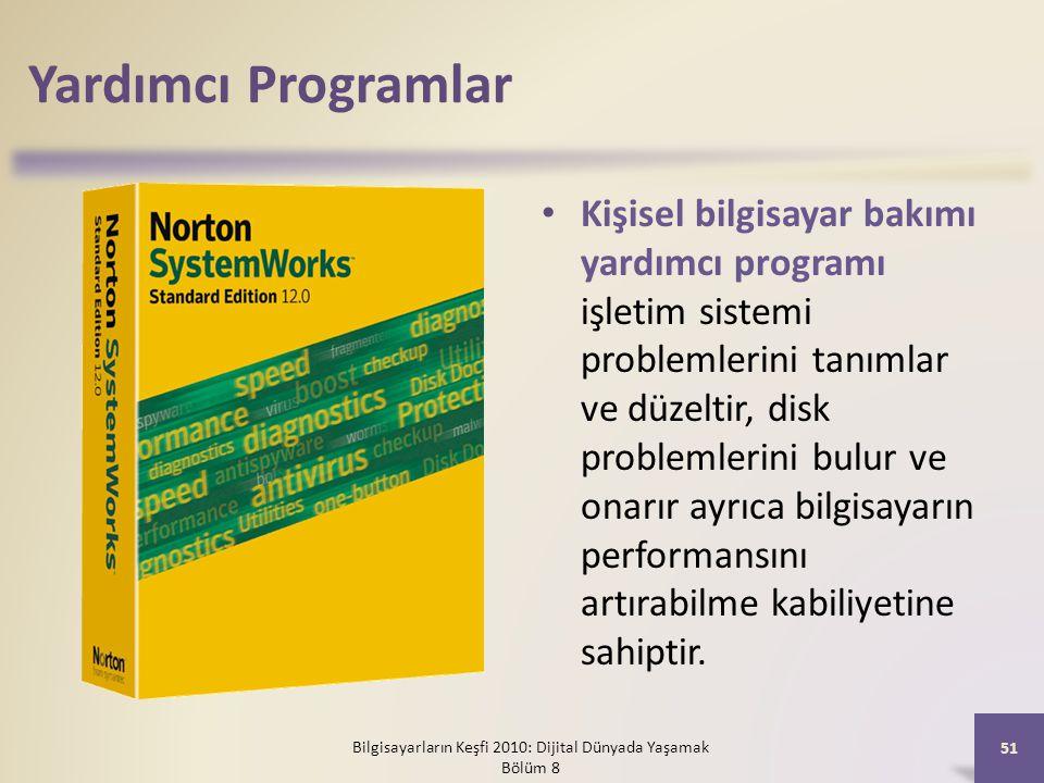 Yardımcı Programlar Kişisel bilgisayar bakımı yardımcı programı işletim sistemi problemlerini tanımlar ve düzeltir, disk problemlerini bulur ve onarır