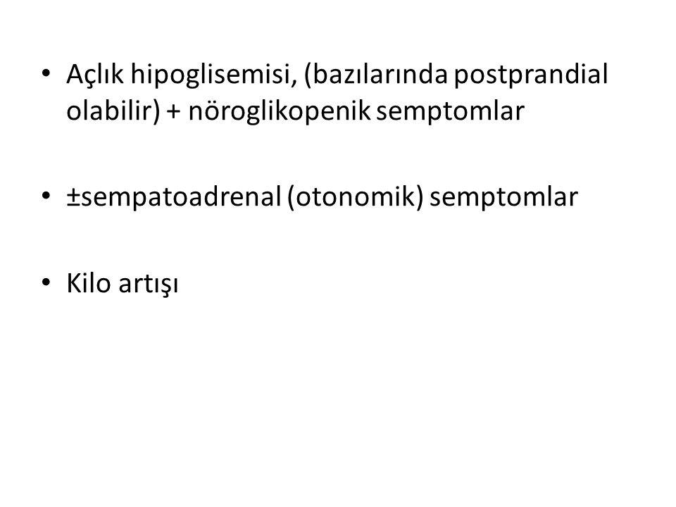 Açlık hipoglisemisi, (bazılarında postprandial olabilir) + nöroglikopenik semptomlar ±sempatoadrenal (otonomik) semptomlar Kilo artışı