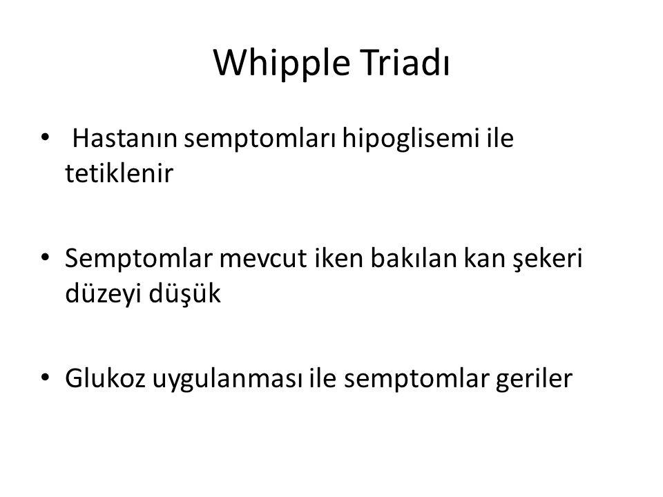 Whipple Triadı Hastanın semptomları hipoglisemi ile tetiklenir Semptomlar mevcut iken bakılan kan şekeri düzeyi düşük Glukoz uygulanması ile semptomla