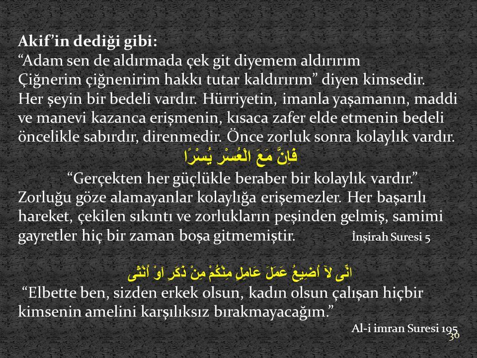 Akif'in dediği gibi: Adam sen de aldırmada çek git diyemem aldırırım Çiğnerim çiğnenirim hakkı tutar kaldırırım diyen kimsedir.