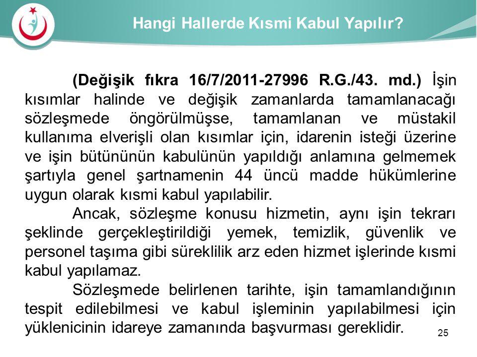 Hangi Hallerde Kısmi Kabul Yapılır? (Değişik fıkra 16/7/2011-27996 R.G./43. md.) İşin kısımlar halinde ve değişik zamanlarda tamamlanacağı sözleşmede