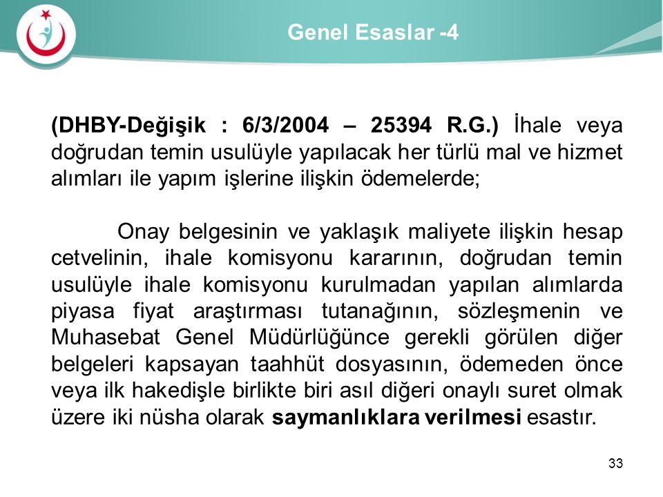 Genel Esaslar -4 (DHBY-Değişik : 6/3/2004 – 25394 R.G.) İhale veya doğrudan temin usulüyle yapılacak her türlü mal ve hizmet alımları ile yapım işleri