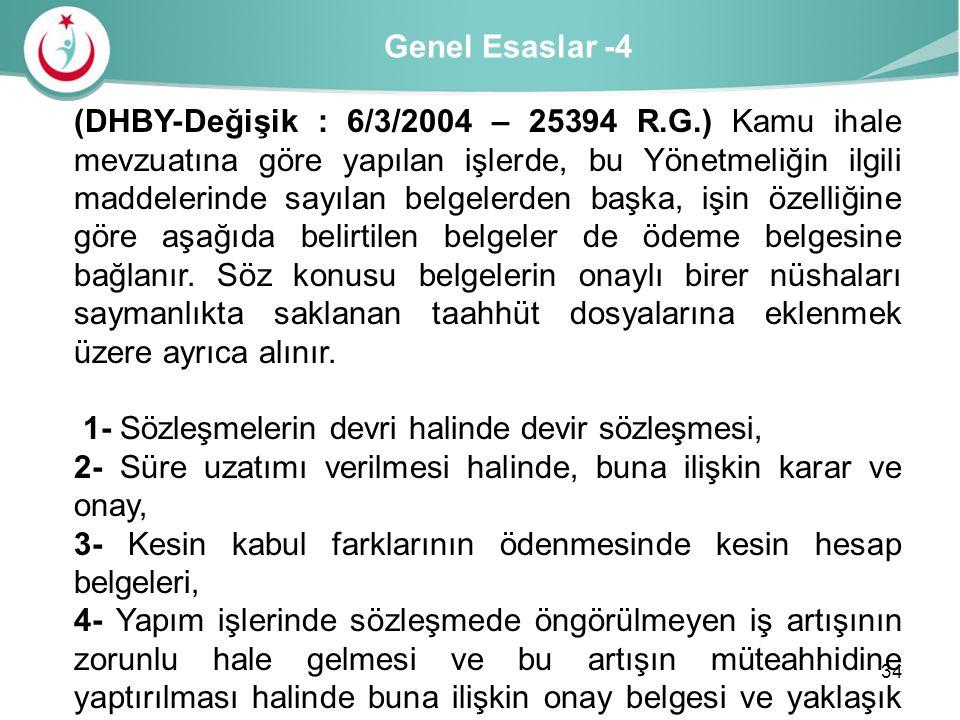 Genel Esaslar -4 (DHBY-Değişik : 6/3/2004 – 25394 R.G.) Kamu ihale mevzuatına göre yapılan işlerde, bu Yönetmeliğin ilgili maddelerinde sayılan belgel
