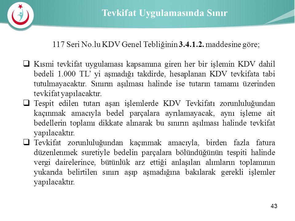 Sağlık İl Müdürlüğü Tevkifat Uygulamasında Sınır 117 Seri No.lu KDV Genel Tebliğinin 3.4.1.2. maddesine göre;  Kısmi tevkifat uygulaması kapsamına gi