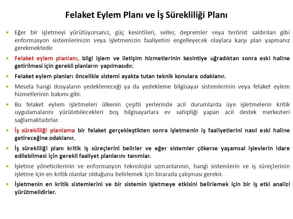 Felaket Eylem Planı ve İş Sürekliliği Planı Eğer bir işletmeyi yürütüyorsanız, güç kesintileri, seller, depremler veya terörist saldırıları gibi enformasyon sistemlerinizin veya işletmenizin faaliyetini engelleyecek olaylara karşı plan yapmanız gerekmektedir.