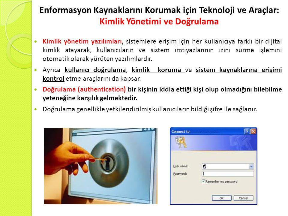 Enformasyon Kaynaklarını Korumak için Teknoloji ve Araçlar: Kimlik Yönetimi ve Doğrulama Kimlik yönetim yazılımları, sistemlere erişim için her kullanıcıya farklı bir dijital kimlik atayarak, kullanıcıların ve sistem imtiyazlarının izini sürme işlemini otomatik olarak yürüten yazılımlardır.