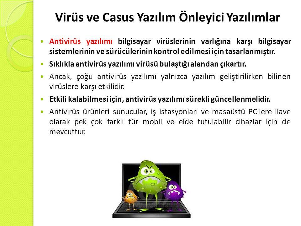 Virüs ve Casus Yazılım Önleyici Yazılımlar Antivirüs yazılımı bilgisayar virüslerinin varlığına karşı bilgisayar sistemlerinin ve sürücülerinin kontrol edilmesi için tasarlanmıştır.
