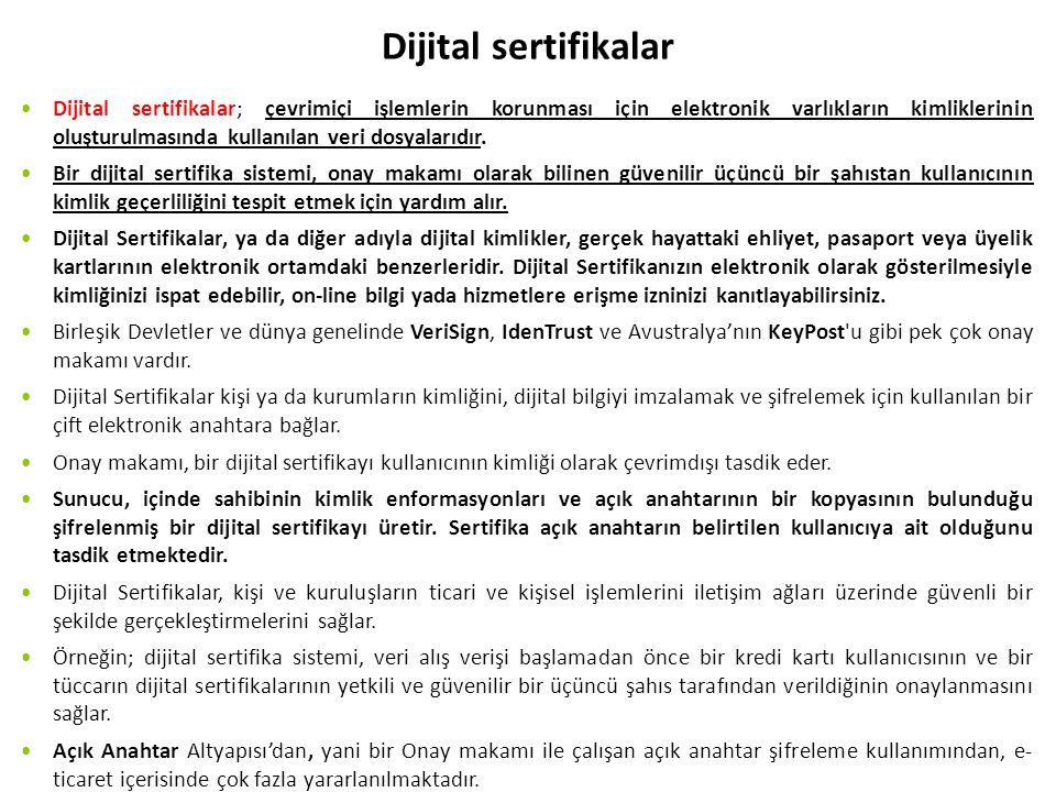 Dijital sertifikalar Dijital sertifikalar; çevrimiçi işlemlerin korunması için elektronik varlıkların kimliklerinin oluşturulmasında kullanılan veri d
