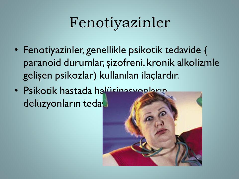 Fenotiyazinler Fenotiyazinler, genellikle psikotik tedavide ( paranoid durumlar, şizofreni, kronik alkolizmle gelişen psikozlar) kullanılan ilaçlardır