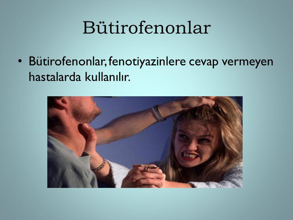 Bütirofenonlar Bütirofenonlar, fenotiyazinlere cevap vermeyen hastalarda kullanılır.