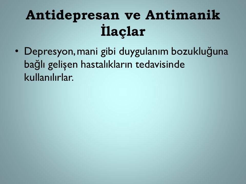 Antidepresan ve Antimanik İlaçlar Depresyon, mani gibi duygulanım bozuklu ğ una ba ğ lı gelişen hastalıkların tedavisinde kullanılırlar.