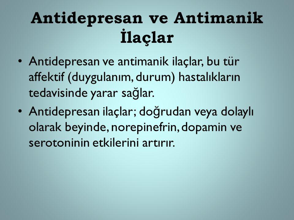 Antidepresan ve Antimanik İlaçlar Antidepresan ve antimanik ilaçlar, bu tür affektif (duygulanım, durum) hastalıkların tedavisinde yarar sa ğ lar. Ant