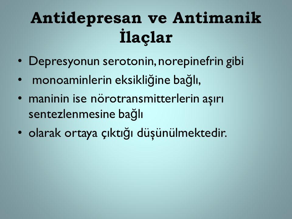 Antidepresan ve Antimanik İlaçlar Depresyonun serotonin, norepinefrin gibi monoaminlerin eksikli ğ ine ba ğ lı, maninin ise nörotransmitterlerin aşırı