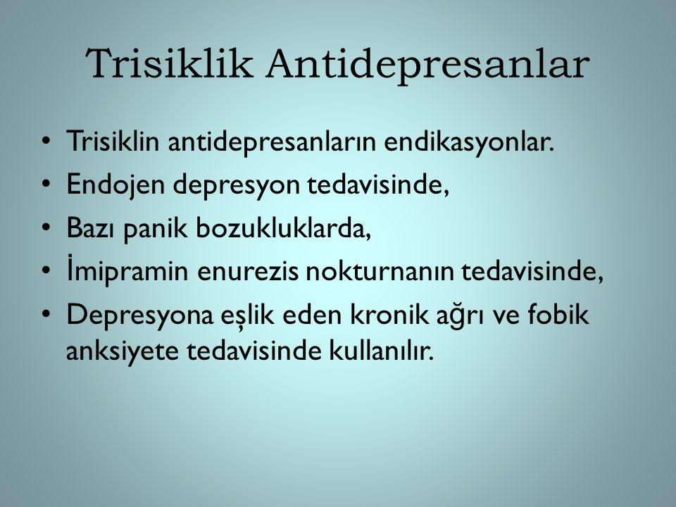 Trisiklik Antidepresanlar Trisiklin antidepresanların endikasyonlar. Endojen depresyon tedavisinde, Bazı panik bozukluklarda, İ mipramin enurezis nokt
