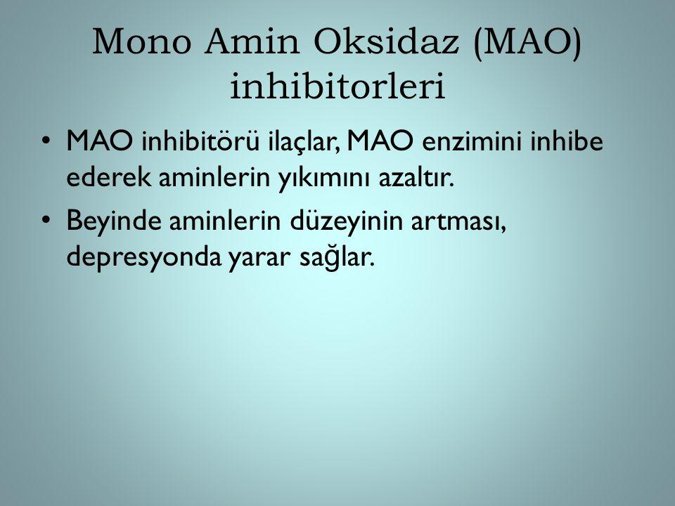 Mono Amin Oksidaz (MAO) inhibitorleri MAO inhibitörü ilaçlar, MAO enzimini inhibe ederek aminlerin yıkımını azaltır. Beyinde aminlerin düzeyinin artma