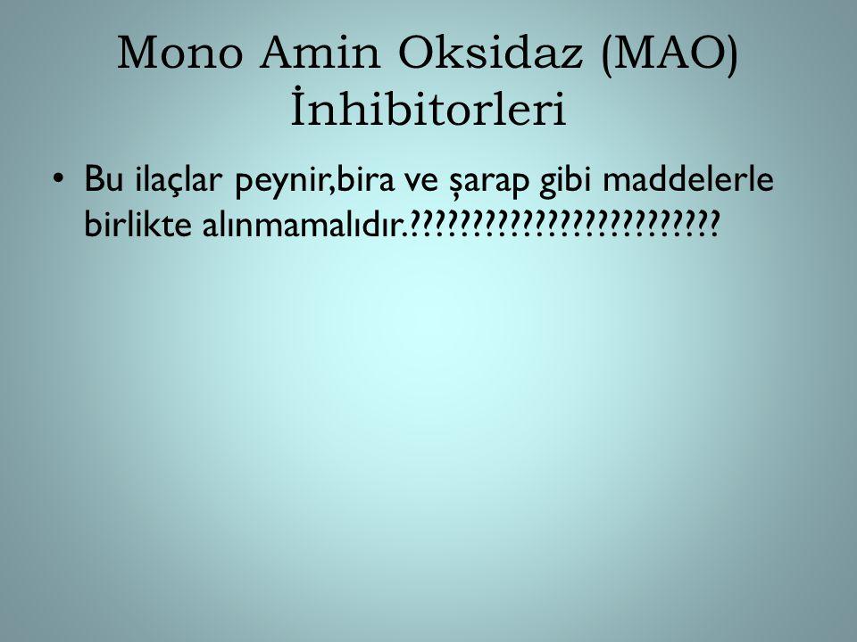 Mono Amin Oksidaz (MAO) İnhibitorleri Bu ilaçlar peynir,bira ve şarap gibi maddelerle birlikte alınmamalıdır.?????????????????????????