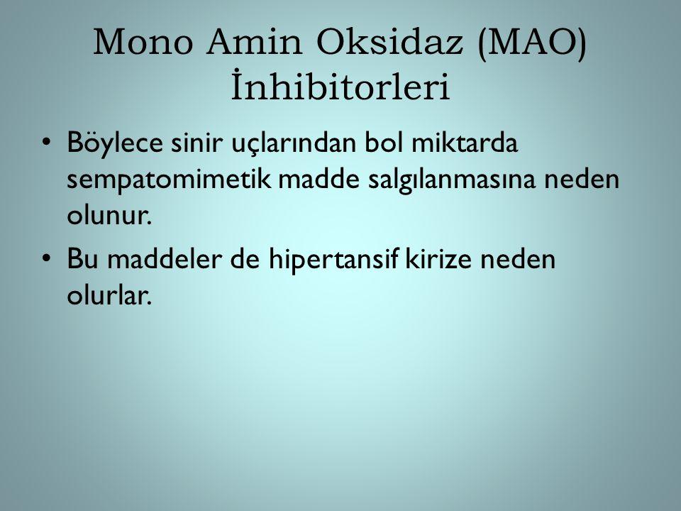 Mono Amin Oksidaz (MAO) İnhibitorleri Böylece sinir uçlarından bol miktarda sempatomimetik madde salgılanmasına neden olunur. Bu maddeler de hipertans