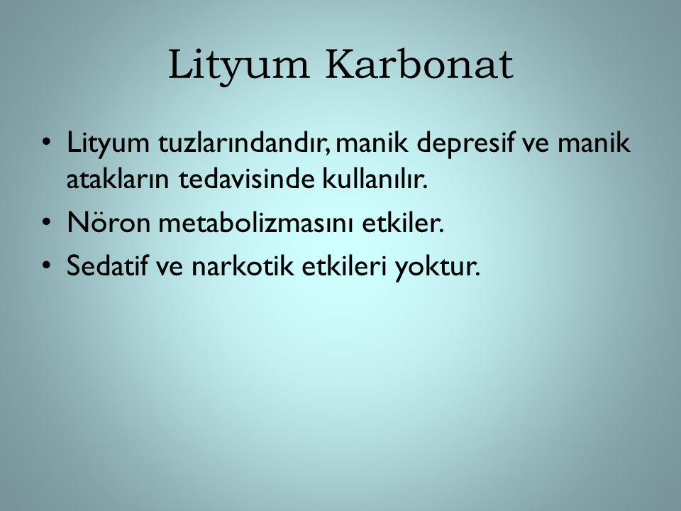 Lityum Karbonat Lityum tuzlarındandır, manik depresif ve manik atakların tedavisinde kullanılır. Nöron metabolizmasını etkiler. Sedatif ve narkotik et
