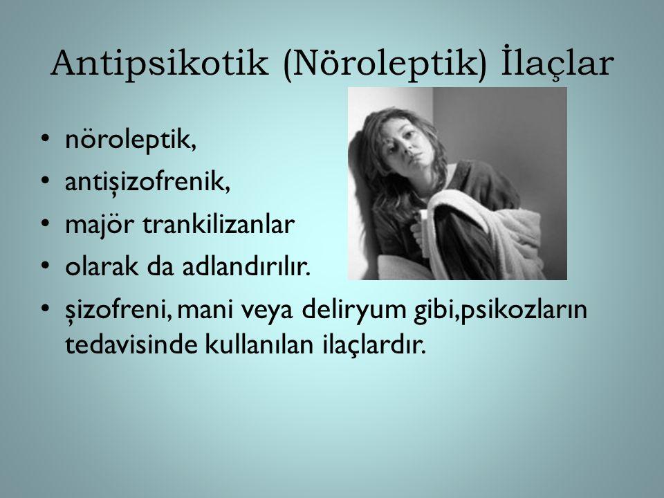 Antipsikotik (Nöroleptik) İlaçlar nöroleptik, antişizofrenik, majör trankilizanlar olarak da adlandırılır. şizofreni, mani veya deliryum gibi,psikozla