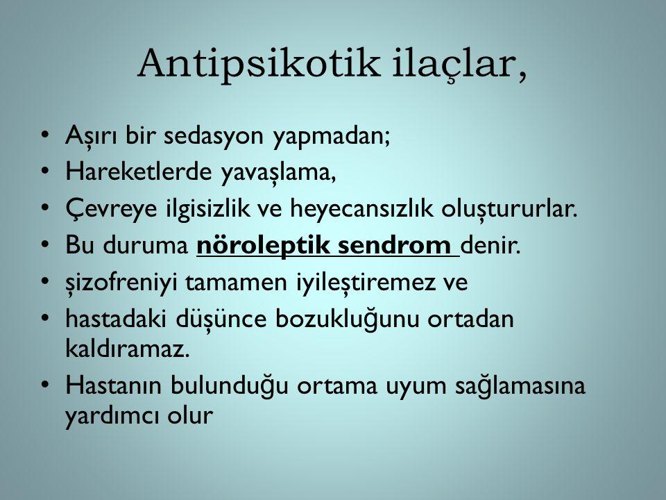 Antipsikotik ilaçlar, Aşırı bir sedasyon yapmadan; Hareketlerde yavaşlama, Çevreye ilgisizlik ve heyecansızlık oluştururlar. Bu duruma nöroleptik send