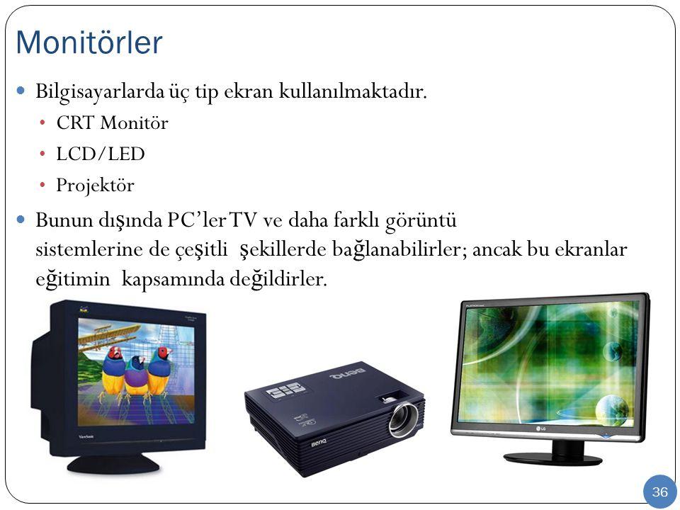 36 Bilgisayarlarda üç tip ekran kullanılmaktadır. CRT Monitör LCD/LED Projektör Bunun dı ş ında PC'ler TV ve daha farklı görüntü sistemlerine de çe ş