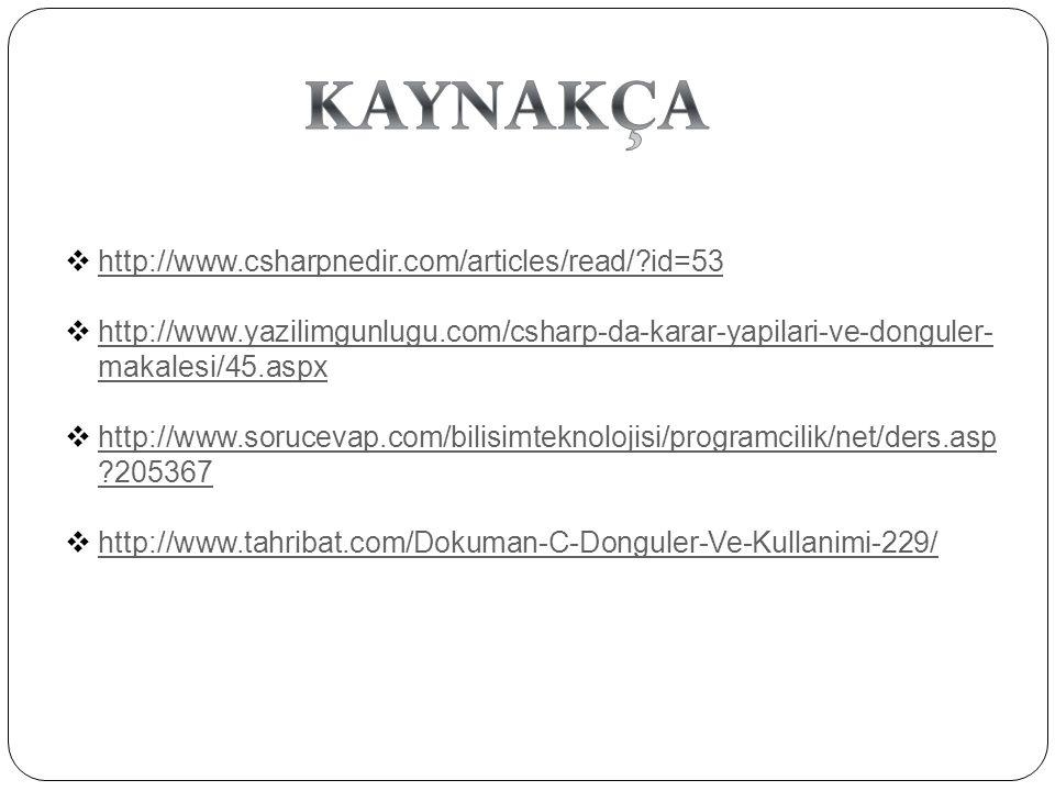  http://www.csharpnedir.com/articles/read/?id=53 http://www.csharpnedir.com/articles/read/?id=53  http://www.yazilimgunlugu.com/csharp-da-karar-yapi