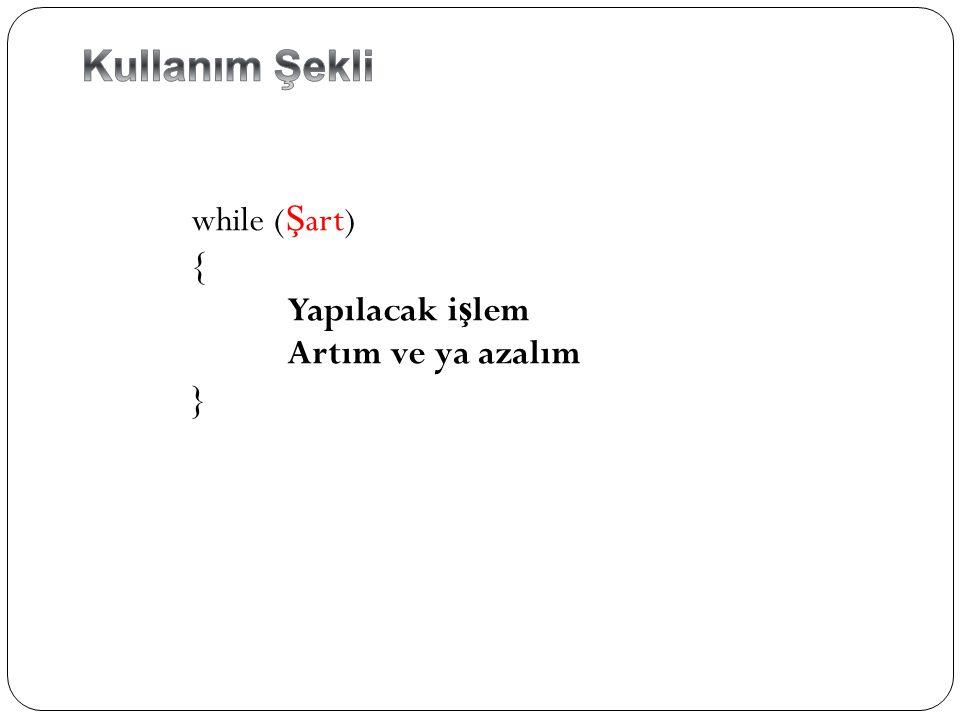 while ( Ş art) { Yapılacak i ş lem Artım ve ya azalım }