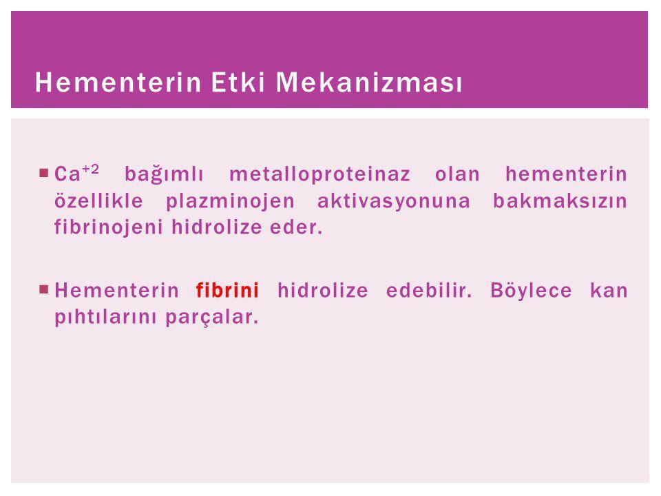  Ca +2 bağımlı metalloproteinaz olan hementerin özellikle plazminojen aktivasyonuna bakmaksızın fibrinojeni hidrolize eder.  Hementerin fibrini hidr