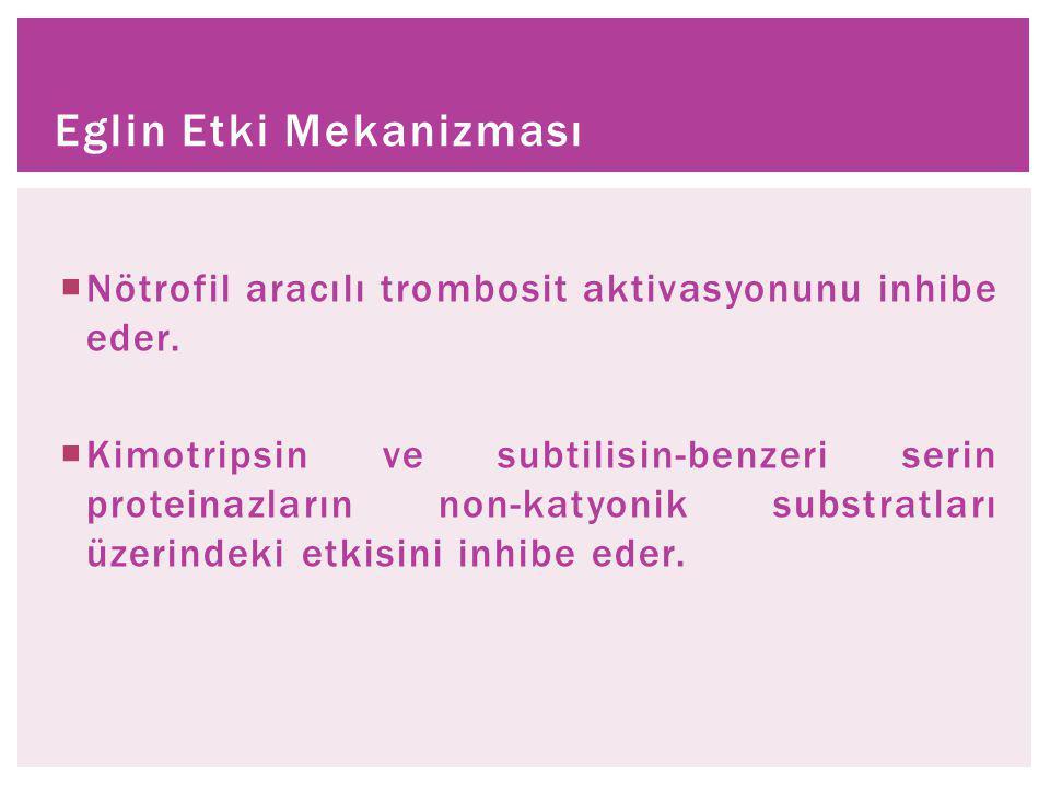  Nötrofil aracılı trombosit aktivasyonunu inhibe eder.  Kimotripsin ve subtilisin-benzeri serin proteinazların non-katyonik substratları üzerindeki