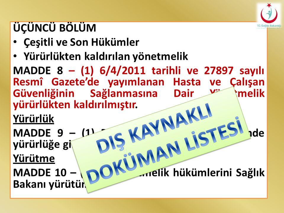 ÜÇÜNCÜ BÖLÜM Çeşitli ve Son Hükümler Yürürlükten kaldırılan yönetmelik MADDE 8 – (1) 6/4/2011 tarihli ve 27897 sayılı Resmî Gazete'de yayımlanan Hasta