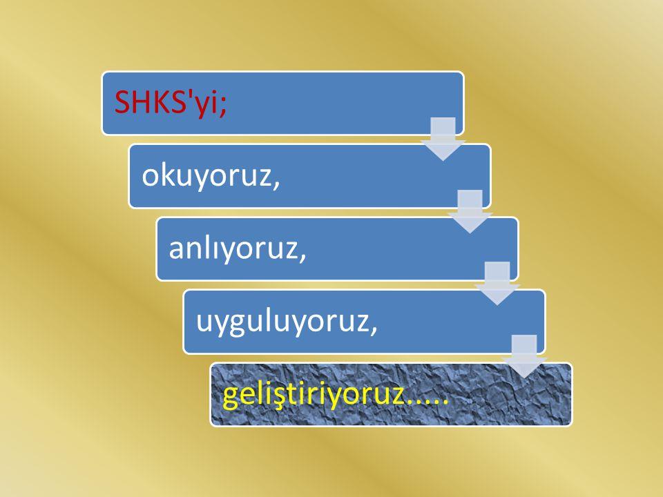 SHKS'yi;okuyoruz,anlıyoruz,uyguluyoruz,geliştiriyoruz.....