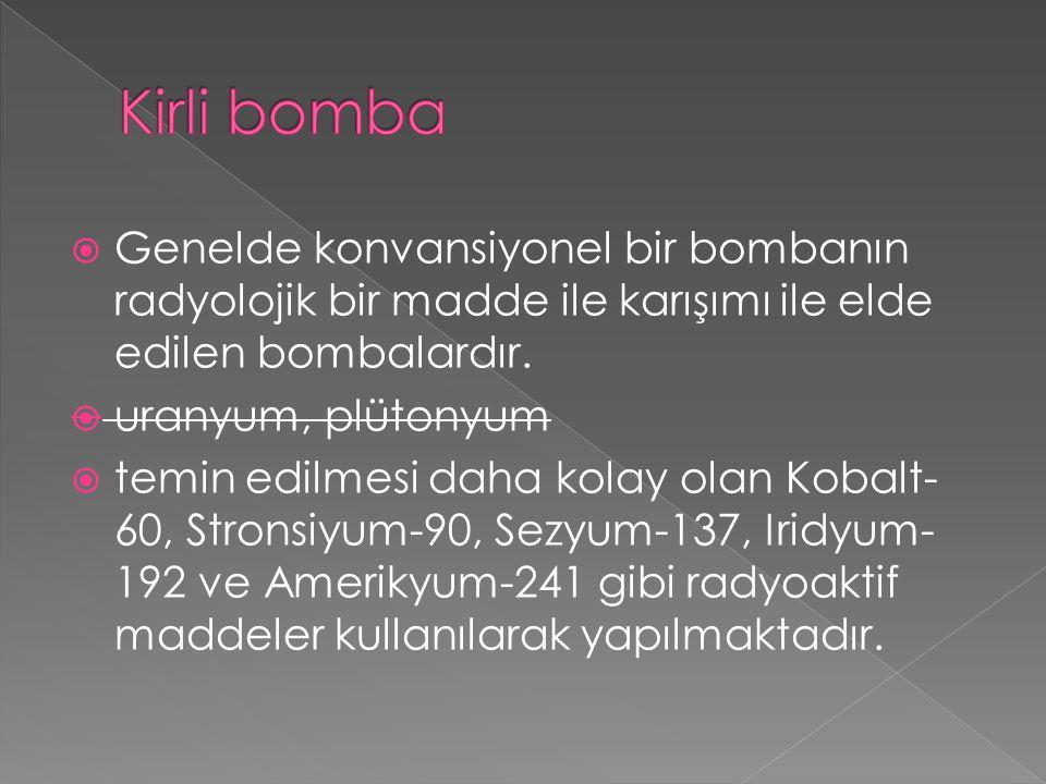  Genelde konvansiyonel bir bombanın radyolojik bir madde ile karışımı ile elde edilen bombalardır.