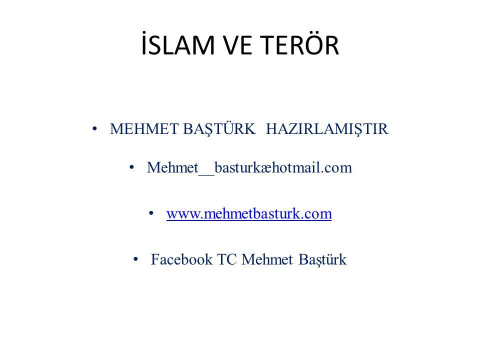 İSLAM VE TERÖR MEHMET BAŞTÜRK HAZIRLAMIŞTIR Mehmet__basturkæhotmail.com www.mehmetbasturk.com Facebook TC Mehmet Baştürk
