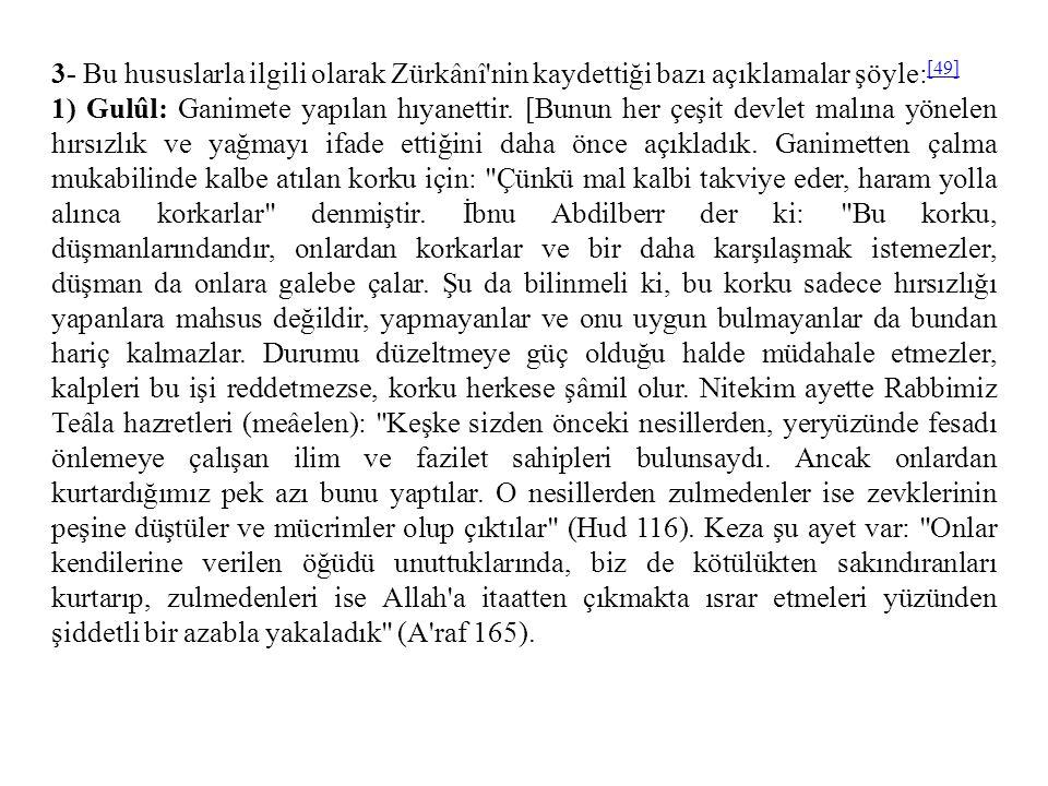 3- Bu hususlarla ilgili olarak Zürkânî nin kaydettiği bazı açıklamalar şöyle: [49] [49] 1) Gulûl: Ganimete yapılan hıyanettir.