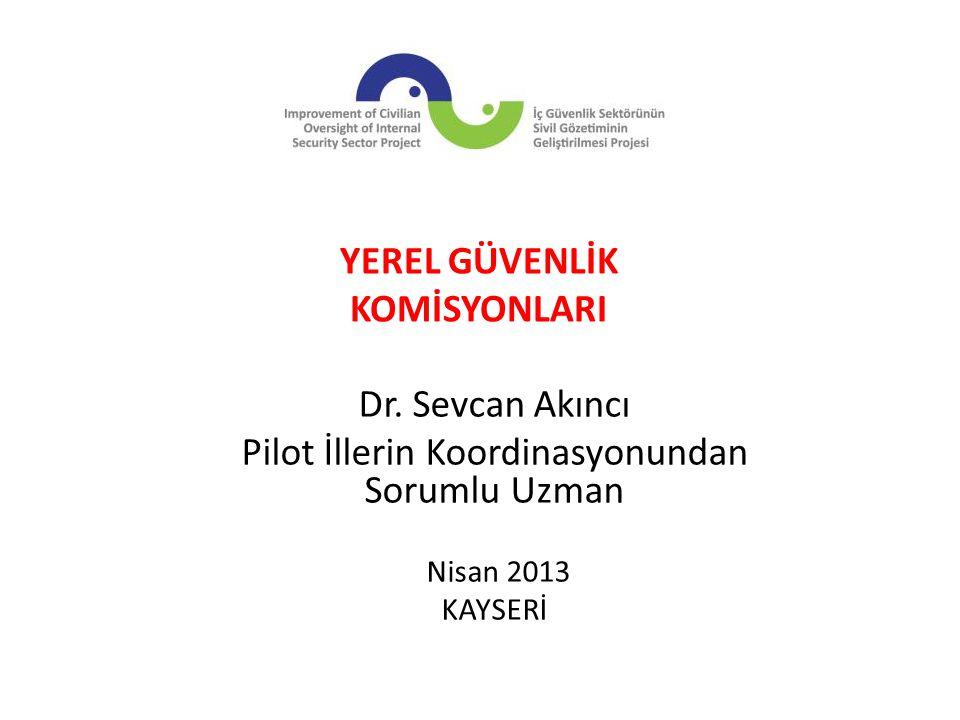 Dr. Sevcan Akıncı Pilot İllerin Koordinasyonundan Sorumlu Uzman Nisan 2013 KAYSERİ YEREL GÜVENLİK KOMİSYONLARI