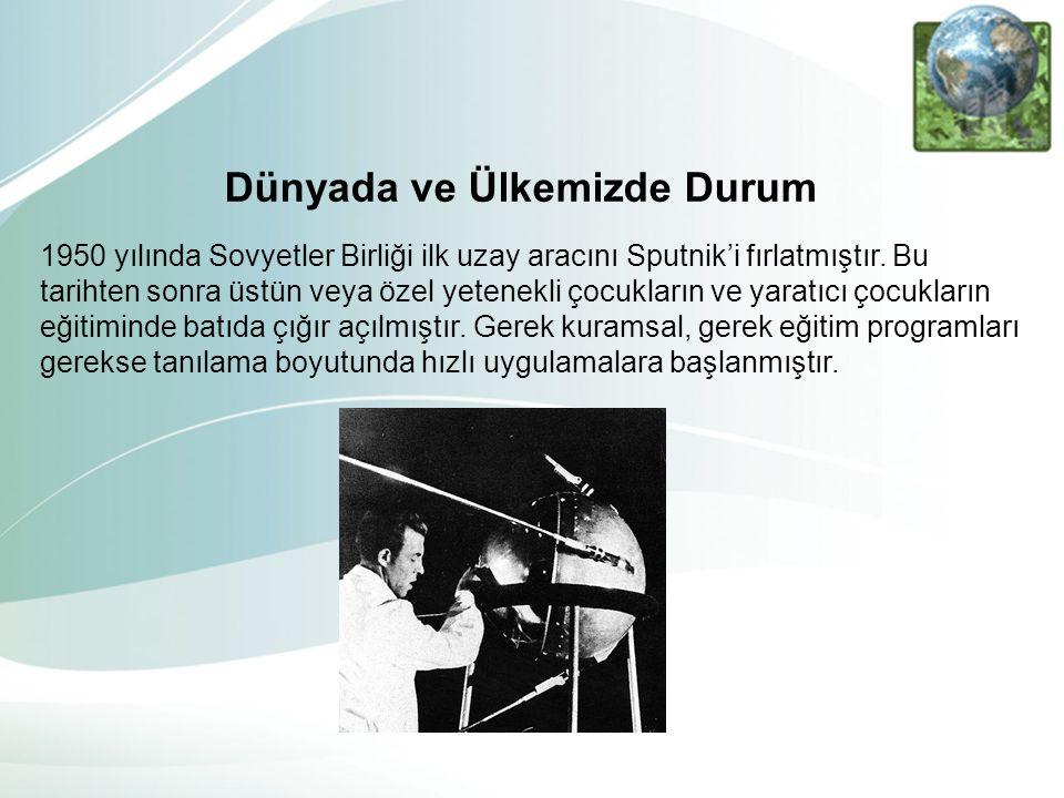 1950 yılında Sovyetler Birliği ilk uzay aracını Sputnik'i fırlatmıştır. Bu tarihten sonra üstün veya özel yetenekli çocukların ve yaratıcı çocukların