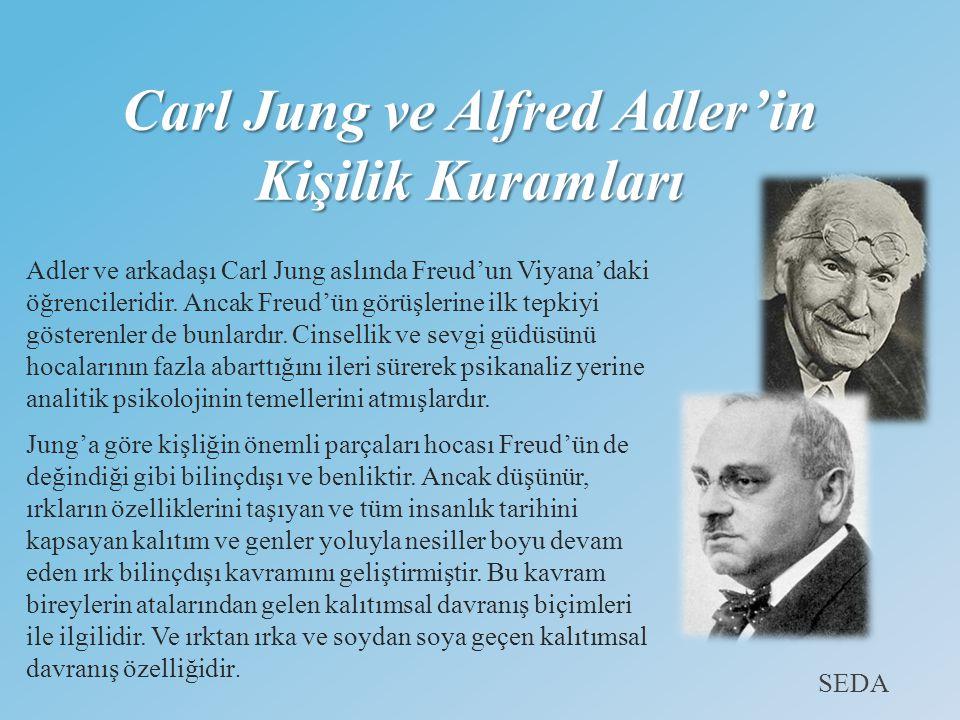 Carl Jung ve Alfred Adler'in Kişilik Kuramları Adler ve arkadaşı Carl Jung aslında Freud'un Viyana'daki öğrencileridir.