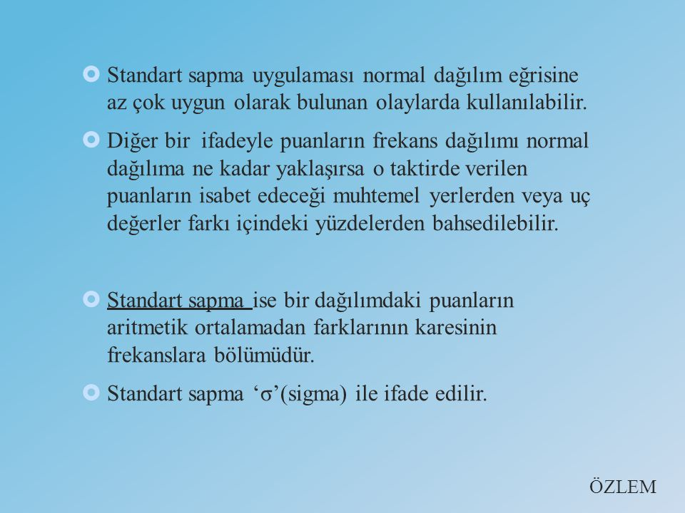  Standart sapma uygulaması normal dağılım eğrisine az çok uygun olarak bulunan olaylarda kullanılabilir.