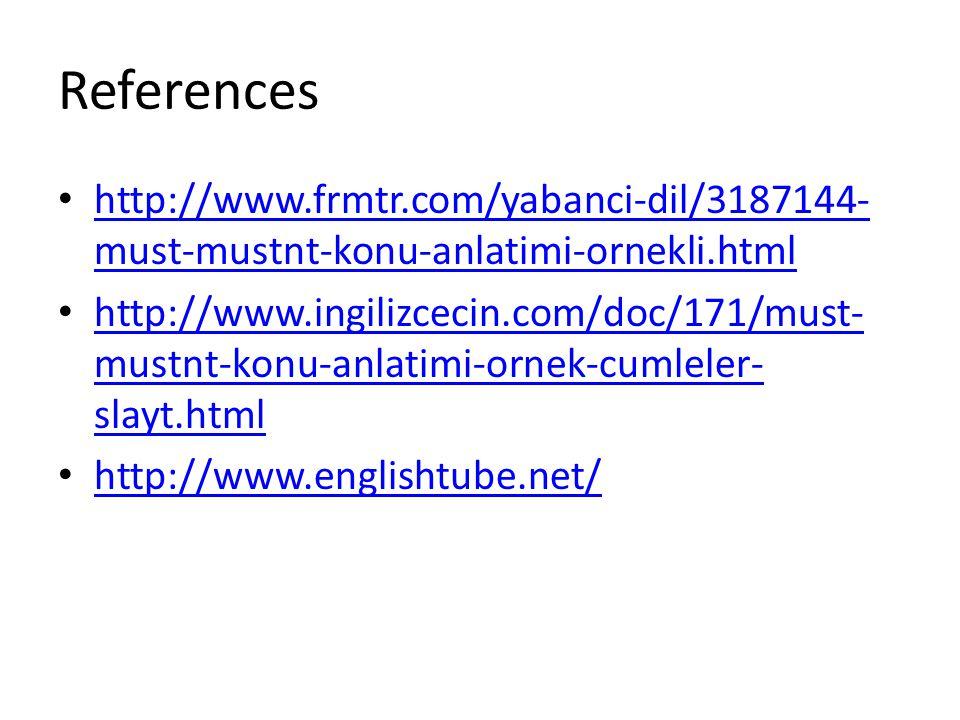 References http://www.frmtr.com/yabanci-dil/3187144- must-mustnt-konu-anlatimi-ornekli.html http://www.frmtr.com/yabanci-dil/3187144- must-mustnt-konu-anlatimi-ornekli.html http://www.ingilizcecin.com/doc/171/must- mustnt-konu-anlatimi-ornek-cumleler- slayt.html http://www.ingilizcecin.com/doc/171/must- mustnt-konu-anlatimi-ornek-cumleler- slayt.html http://www.englishtube.net/