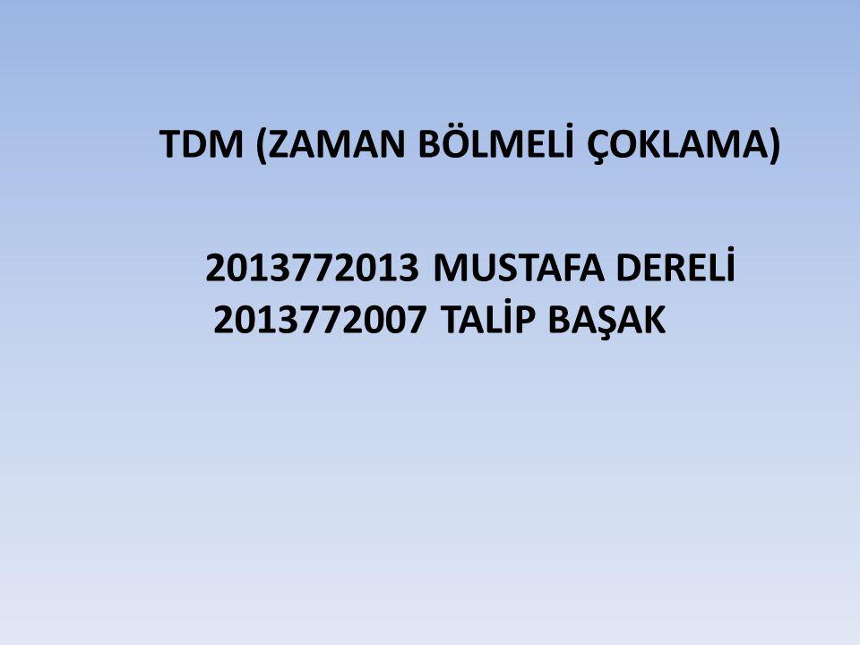 TDM (ZAMAN BÖLMELİ ÇOKLAMA) 2013772013 MUSTAFA DERELİ 2013772007 TALİP BAŞAK
