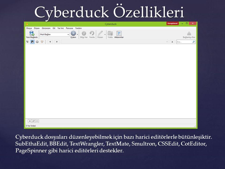 Cyberduck Özellikleri Cyberduck Özellikleri Cyberduck dosyaları düzenleyebilmek için bazı harici editörlerle bütünleşiktir. SubEthaEdit, BBEdit, TextW