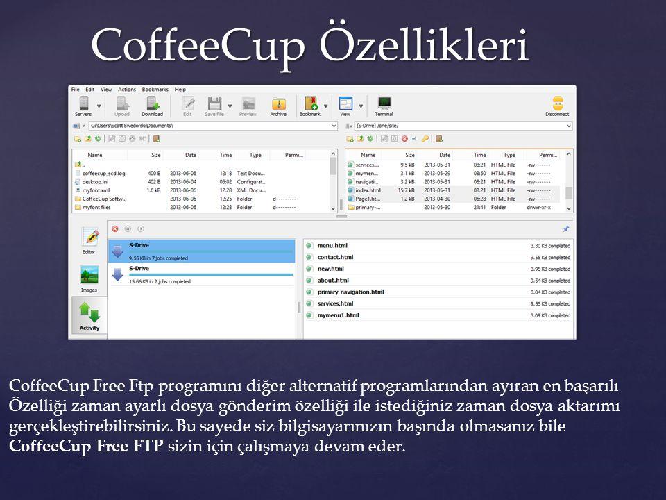 CoffeeCup Özellikleri CoffeeCup Özellikleri CoffeeCup Free Ftp programını diğer alternatif programlarından ayıran en başarılı Özelliği zaman ayarlı do