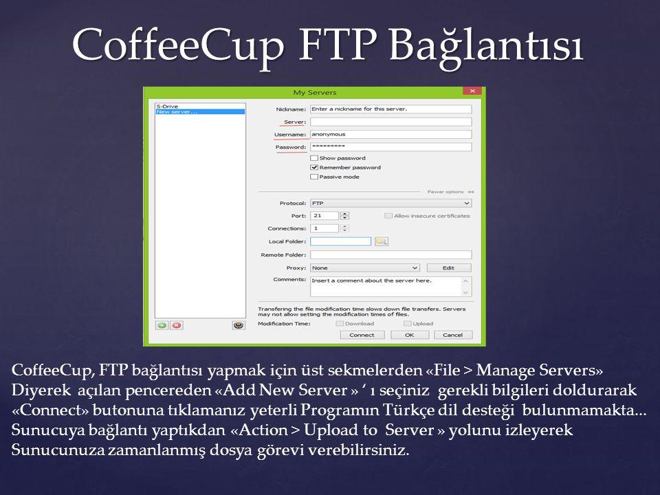 CoffeeCup FTP Bağlantısı CoffeeCup, FTP bağlantısı yapmak için üst sekmelerden «File > Manage Servers» Diyerek açılan pencereden «Add New Server » ' ı