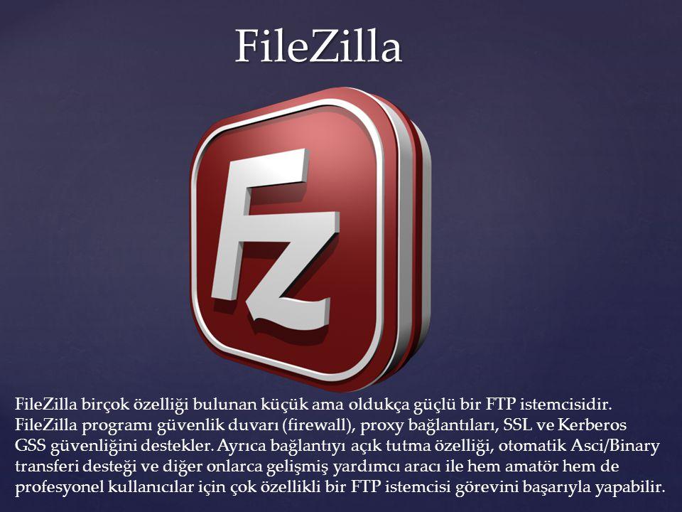 FileZilla FileZilla FileZilla birçok özelliği bulunan küçük ama oldukça güçlü bir FTP istemcisidir. FileZilla programı güvenlik duvarı (firewall), pro