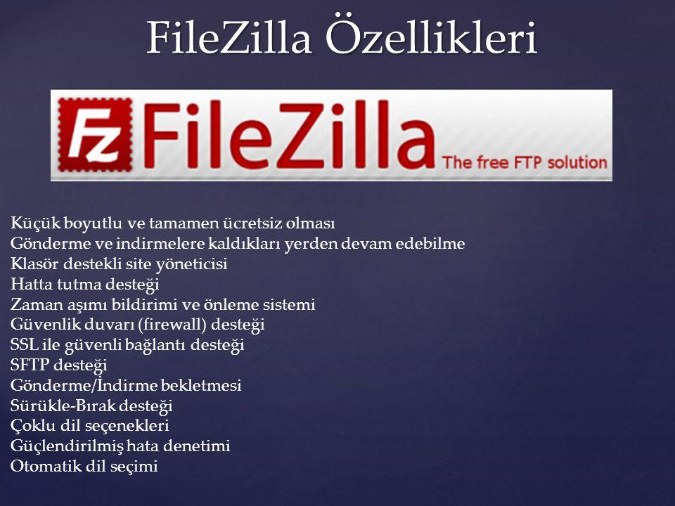 FileZilla Özellikleri Küçük boyutlu ve tamamen ücretsiz olması Gönderme ve indirmelere kaldıkları yerden devam edebilme Klasör destekli site yöneticis
