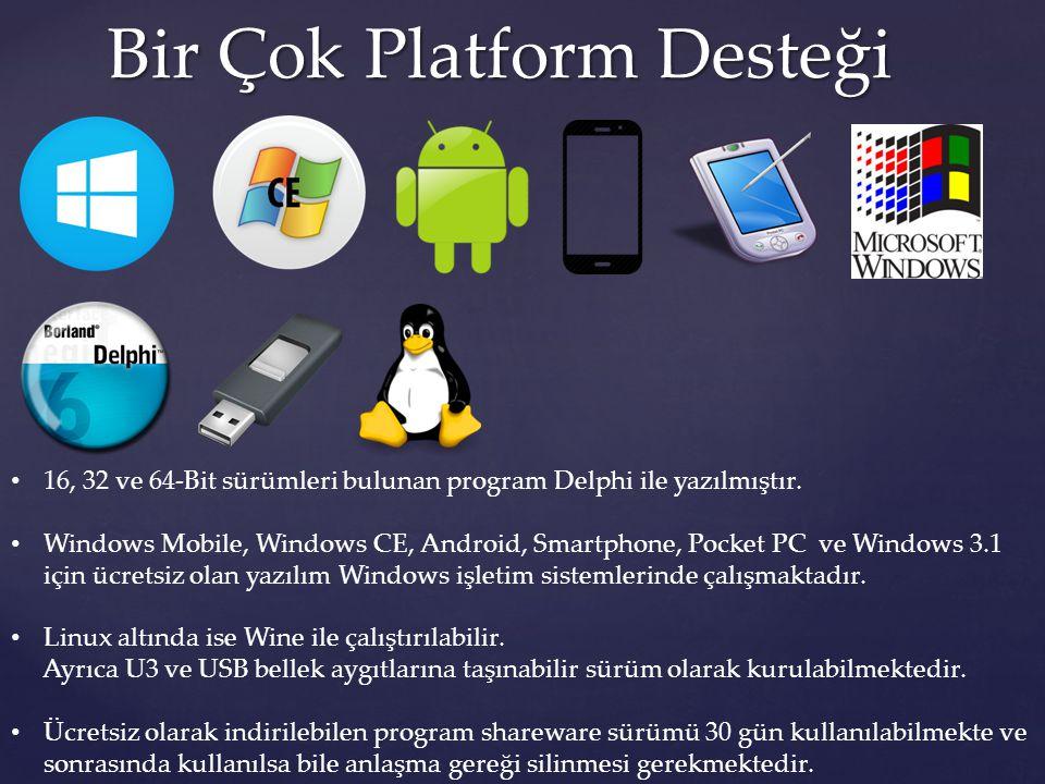 Bir Çok Platform Desteği 16, 32 ve 64-Bit sürümleri bulunan program Delphi ile yazılmıştır. Windows Mobile, Windows CE, Android, Smartphone, Pocket PC