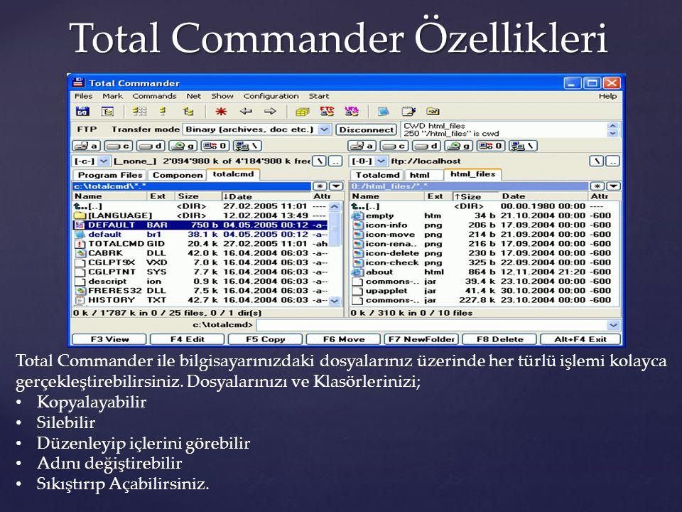 Total Commander Özellikleri Total Commander ile bilgisayarınızdaki dosyalarınız üzerinde her türlü işlemi kolayca gerçekleştirebilirsiniz. Dosyalarını