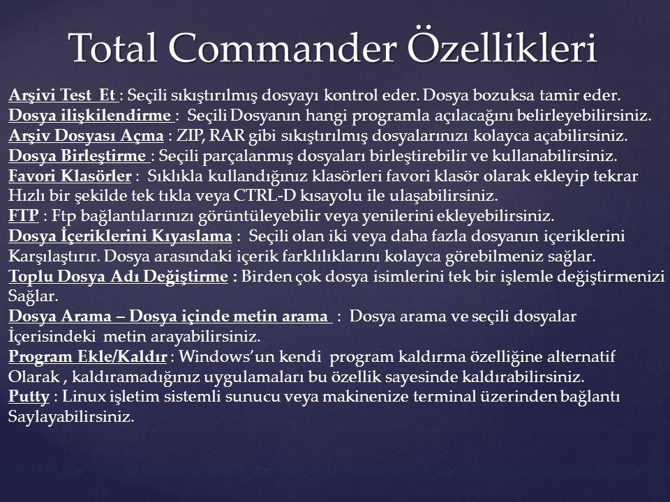 Total Commander Özellikleri Arşivi Test Et : Seçili sıkıştırılmış dosyayı kontrol eder. Dosya bozuksa tamir eder. Dosya ilişkilendirme : Seçili Dosyan