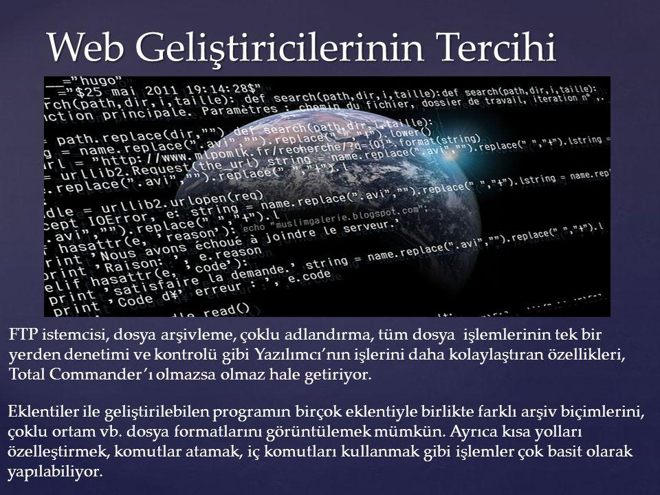 Web Geliştiricilerinin Tercihi FTP istemcisi, dosya arşivleme, çoklu adlandırma, tüm dosya işlemlerinin tek bir yerden denetimi ve kontrolü gibi Yazıl