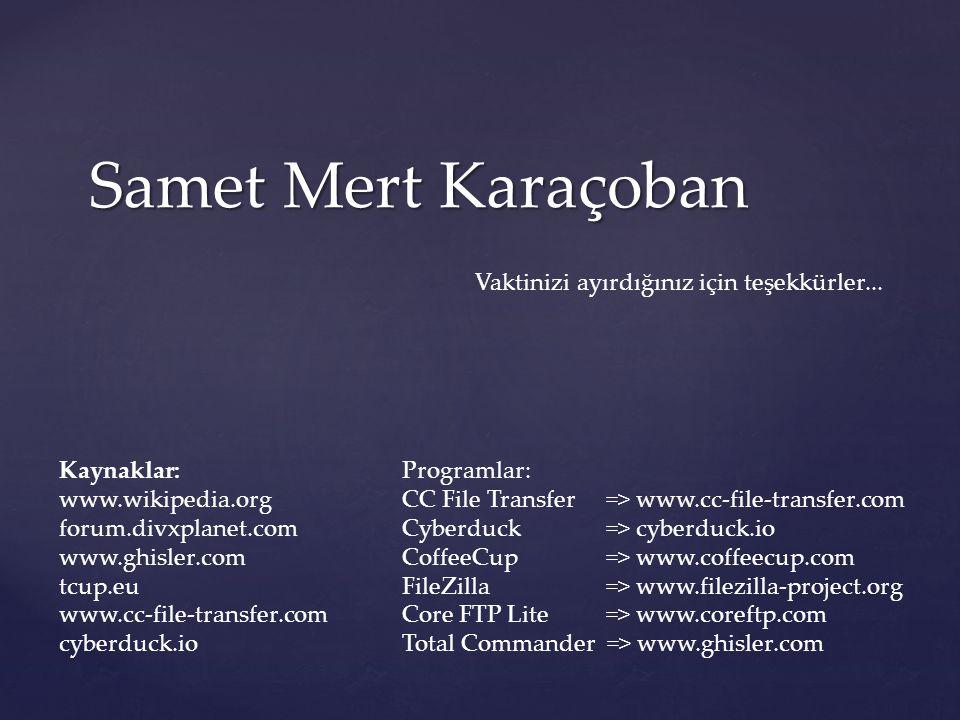 Samet Mert Karaçoban Vaktinizi ayırdığınız için teşekkürler... Kaynaklar: www.wikipedia.org forum.divxplanet.com www.ghisler.com tcup.eu www.cc-file-t